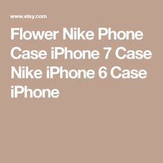 Flower Nike Phone Case iPhone 7 Case Nike iPhone 6 Case iPhone