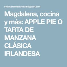 Magdalena, cocina y más: APPLE PIE O TARTA DE MANZANA CLÁSICA IRLANDESA Tapas, Magdalena, Disney Cartoons, Apple Cakes, Cooking