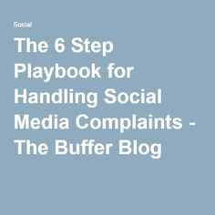 The 6 Step Playbook for Handling Social Media Complaints - The Buffer Blog