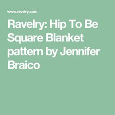 Ravelry: Hip To Be Square Blanket pattern by Jennifer Braico