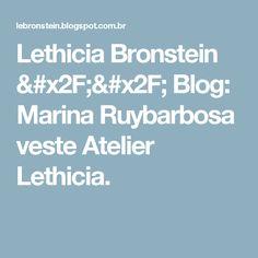 Lethicia Bronstein // Blog: Marina Ruybarbosa veste Atelier Lethicia.