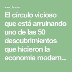 El círculo vicioso que está arruinando uno de las 50 descubrimientos que hicieron la economía moderna - BBC Mundo