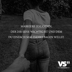 Markiere jemanden, der dir sehr wichtig ist und dem du einfach mal Danke sagen willst. - VISUAL STATEMENTS®