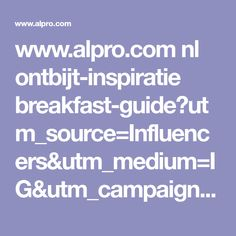 www.alpro.com nl ontbijt-inspiratie breakfast-guide?utm_source=Influencers&utm_medium=IG&utm_campaign=Breakfastguide&utm_content=OurLittlePhotoDiary