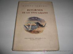 RAFAEL ALBERTI - RETORNOS DE LO VIVO LEJANO - EDITORIAL LOSADA PRIMERA EDICION 1952 - Foto 1