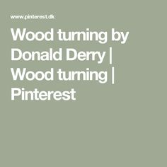 Wood turning by Donald Derry   Wood turning   Pinterest