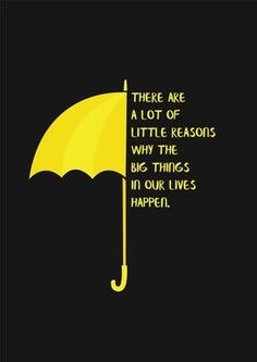 There are a lot of little reasons why the big things in our lives happen. How I met your mother: Yellow Umbrella Informationen zu There are a lot of little reasons why the big things in our lives happen. How I met your mother: Yellow Umbrella Pin … How I Met Your Mother, Life Happens, Shit Happens, Tv Movie, Movies, Yellow Umbrella, Ted Mosby, I Meet You, Mother Quotes
