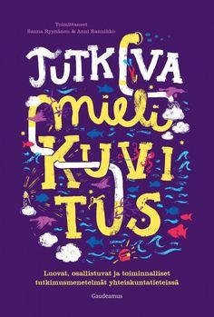 Tutkiva mielikuvitus | 3AMK (Metropolia, Laurea ja Haaga-Helia) | MetCat Finna Calm, Artwork, Books, Work Of Art, Libros, Auguste Rodin Artwork, Book, Artworks, Book Illustrations