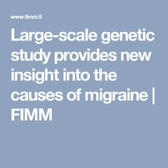 Large-scale genetic study provides new insight into the causes of migraine | FIMM