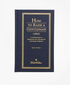 A part of a collection of indispensable books personalized exclusively to Brooks Brothers, featuring sound advice about the manner in which to raise a gentleman. Hard cover and beautifully bound in navy leather with gold-tone edged leaves. Embossed with Brooks Brothers script. Written by Kay West. 214 pages. Published in the USA.