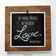 Inspirational Art, Small Things With Great Love, Mother Teresa, print