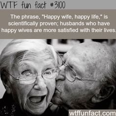 """""""Happy wife, happy life"""" is scientifically proven - The 80% Rule. (See WTF fun fact  #1345 - Over 80% of people remain quiet in order to avoid an argument with someone they care about.)"""