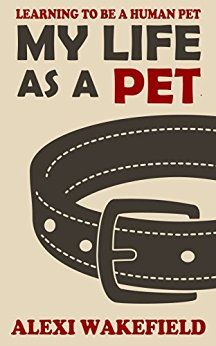 My Life as a Pet: Learning to be a human pet. Lovely fiction story on becoming a human pet. Learning Patience, Learning To Be, Mistress Quotes, Fiction Stories, Puppy Play, Animal Books, Pet Shop, Book 1, Books To Read