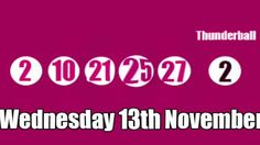 The YouTube video which shows the latest Thunderball results for Wednesday 13th November 2013 http://www.youtube.com/watch?v=eGMyqppn-jY
