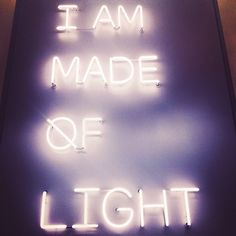 I am made øf light | neon