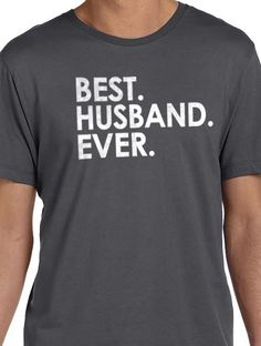 fb2ca2ef8 Husband Shirt Best Husband Ever Men's T Shirt Husband Gift Dad Gift Wife Gift  Funny Tshirt Cool Shirt