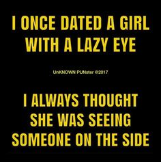 Lazy eye Funny Riddles, Puns Jokes, Stupid Jokes, Silly Jokes, Funny Puns, Funny Quotes, Funny Stuff, Funny Dad Jokes, Eye Jokes
