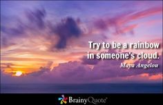Try to be a rainbow in someone's cloud. - Maya Angelou Project Motivation Collateral