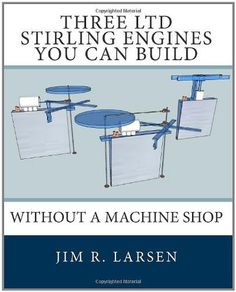 Three LTD Stirling Engines You Can Build Without a Machine Shop: An Illustrated Guide by Jim R. Larsen. $21.69. Save 13% Off!. http://yourdailydream.org/showme/dpvbr/1v4b5r2j8y0w6z5h7w8i.html. Author: Jim R. Larsen. Publisher: CreateSpace Independent Publishing Platform (June 20, 2010). Publication Date: June 20, 2010