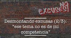 """Desmontando excusas (2/3): """"ese tema no es de mi competencia"""" http://www.jesusalcoba.com/2015/09/08/desmontando-excusas-23-ese-tema-lo-lleva-otro-departamento/"""