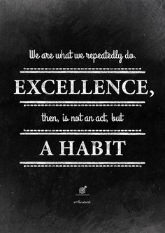 Motivational quote about goals and the importance of the habit. Timeless wisdom by the Aristotle. Its incredible how the idea remains so valid for thousands of years...