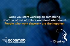 Once you start working on something, don't be afraid of failure and don't abandon it. People who work sincerely are the happiest. - #ChankyaQuote #FridayQuote