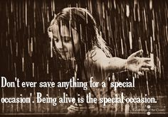 Don't ever save anything for a special occasion. Being alive is the special occasion #attitude #life #positivity