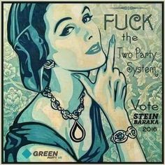 Fuck the Two-Party System. Vote Stein / Baraka 2016! --Green Party