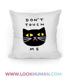 Show off your love of cats and your hatred of being touched by weirdos with this cat lover's, pet owner's, feminist inspired, sassy throw pillow! Just like a cat, you do NOT like to be touched.