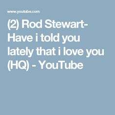 (2) Rod Stewart- Have i told you lately that i love you (HQ) - YouTube