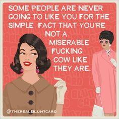 I think my Bluntcards are little uplifting inspirational quotes. Like this one about not letting miserable cows get you down. Funny Nurse Quotes, Sarcastic Quotes, Nurse Humor, Funny Memes, Hilarious, Funny Rude, Police Humor, Sassy Quotes, Uplifting Inspirational Quotes