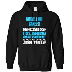 MODELLING CAREER - freaking awesome T Shirt, Hoodie, Sweatshirt. Check price ==► http://www.sunshirts.xyz/?p=138591
