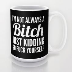 I'M NOT ALWAYS A BITCH (Black & White) Mug