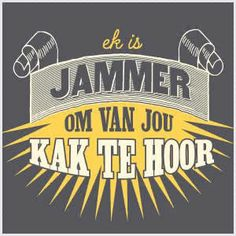 Ek is jammer om van jou kak te hoor! Sign Quotes, True Quotes, Words Quotes, Qoutes, Funny Quotes, Sayings, African Memes, Afrikaanse Quotes, Biker Quotes