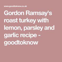 Gordon Ramsay's roast turkey with lemon, parsley and garlic recipe - goodtoknow