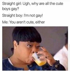Happens all the time. Don't think you'll win anyone's affection just cuz you don't crave the D. You might not be gay, but you still ugly as fuck my dude, and your self-proclaimed charisma doesn't help for shit.