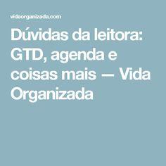 Dúvidas da leitora: GTD, agenda e coisas mais — Vida Organizada