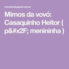 Mimos da vovó: Casaquinho Heitor ( p/ menininha )