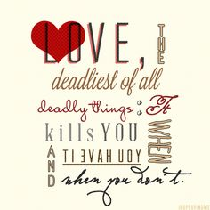 Love, the deadliest of all things.