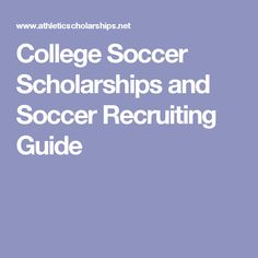 College Soccer Scholarships and Soccer Recruiting Guide