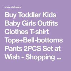 Buy Toddler Kids Baby Girls Outfits Clothes T-shirt Tops+Bell-bottoms Pants 2PCS Set at Wish - Shopping Made Fun