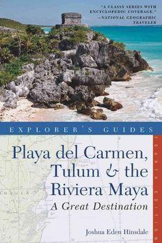 Explorer's Guide Playa Del Carmen, Tulum & the Riviera Maya: A Great Destination (Great Destinations Playa Del Carmen, Tulum & the Riviera Maya)