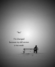Yes Ive changed. Inspirational Quotes About Change, Motivational Picture Quotes, Change Quotes, Inspiring Quotes About Life, Pain Quotes, Hurt Quotes, Words Quotes, Me Quotes, Diary Quotes
