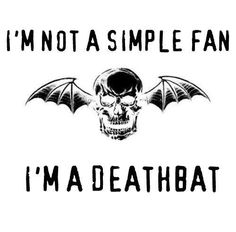 Theres Avenged Sevenfold fans.... Then theres Fucking Deathbats
