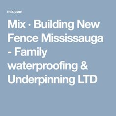 Mix · Building New Fence Mississauga - Family waterproofing & Underpinning LTD