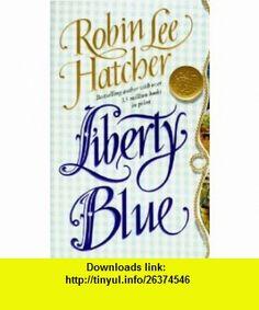 Liberty Blue (Harper Monogram) (9780061083891) Robin Lee Hatcher , ISBN-10: 0061083895  , ISBN-13: 978-0061083891 ,  , tutorials , pdf , ebook , torrent , downloads , rapidshare , filesonic , hotfile , megaupload , fileserve