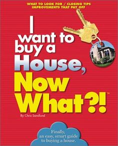 I want to buy a House, Now What?!: What to Look For * Closing Tips * Improvements That Pay Off (Now What Series) by Chris Sandlund, http://www.amazon.com/dp/0760731292/ref=cm_sw_r_pi_dp_Mi33rb00E1BKT
