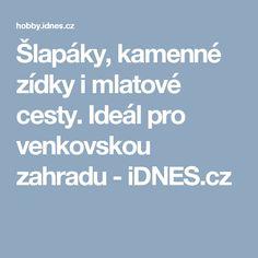 Šlapáky, kamenné zídky i mlatové cesty. Ideál pro venkovskou zahradu - iDNES.cz