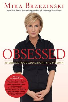 Obsessed: America's Food Addiction - And My Own by Mika Brzezinski. With insights from notable people in medicine, health, business, the arts, and politics, Brzezinski breaks through the walls of silence and shame we've built around obesity and food obsession and talks openly about how our country became overweight, and what we can do to turn the corner and step firmly onto the path of health.