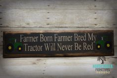 """Handcrafted John Deere tractor """"Farmer Born Farmer Bred My Tractor Will Never Be Red""""  Primitive Wood Sign by HorsecreekPrimitives on Etsy https://www.etsy.com/listing/215788818/handcrafted-john-deere-tractor-farmer"""